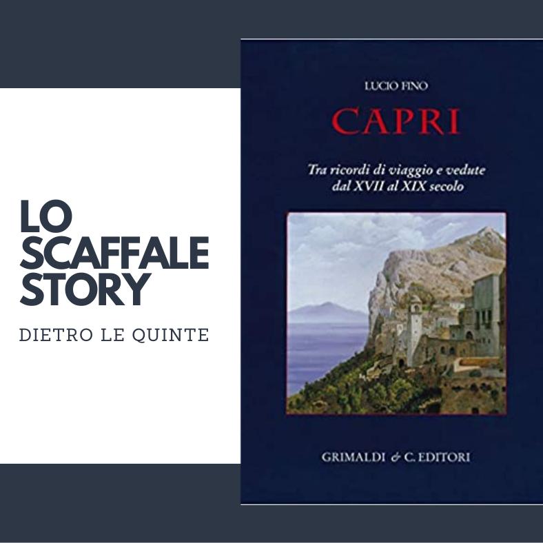 Capri; Tra ricordi di viaggio e vedute dal XVII al XIX secolo; Lucio Fino
